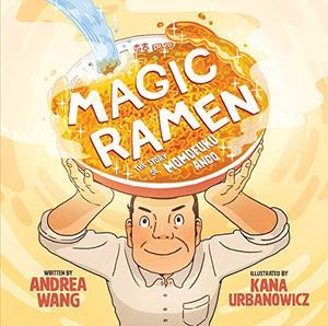 MAGIC RAMEN by Andrea Wang , Kana Urbanowicz