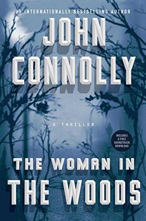 The Woman in the Woods (Charlie Parker, #16) by John Connolly
