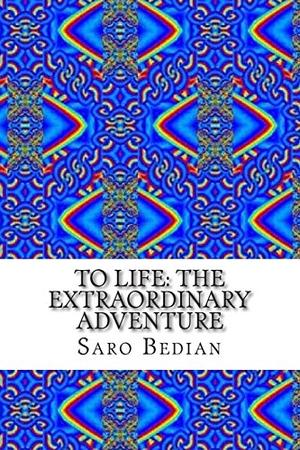 To Life: The Extraordinary Adventure