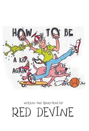 HOW TO BE A KID AGAIN
