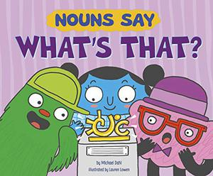 "NOUNS SAY ""WHAT'S THAT?"""