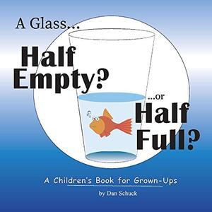 A GLASS HALF EMPTY?...OR HALF FULL?