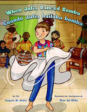 WHEN JULIA DANCED BOMBA / CUANDO JULIA BAILABA BOMBA