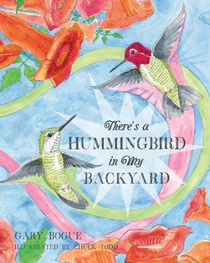 THERE'S A HUMMINGBIRD IN MY BACKYARD