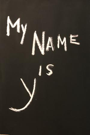 MY NAME IS Y