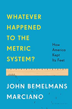 WHATEVER HAPPENED TO THE METRIC SYSTEM?