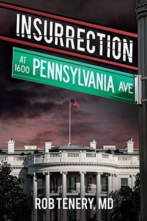 INSURRECTION AT 1600 PENNSYLVANIA AVENUE
