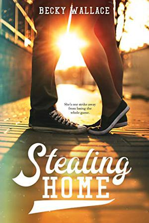 Stealing Home By Becky Wallace Kirkus Reviews
