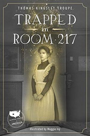 Trapped In Room 217 By Thomas Kingsley Troupe Maggie Ivy Kirkus