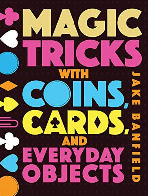 MAGIC TRICKS WITH COINS, CARDS AND EVERYDAY OBJECTS