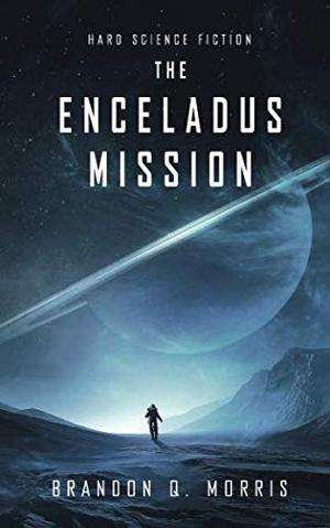 THE ENCELADUS MISSION by Brandon Q  Morris | Kirkus Reviews