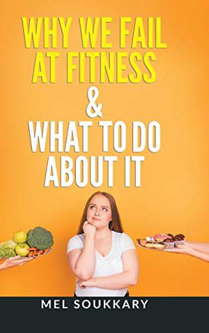 WHY WE FAIL AT FITNESS & WHAT TO DO ABOUT IT