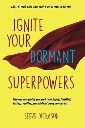 IGNITE YOUR DORMANT SUPERPOWERS