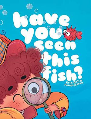 HAVE YOU SEEN THIS FISH?