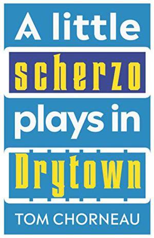 A LITTLE SCHERZO PLAYS IN DRYTOWN