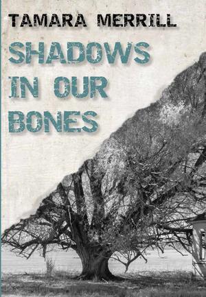 SHADOWS IN OUR BONES