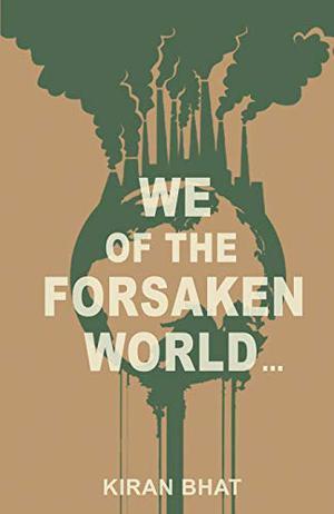 WE OF THE FORSAKEN WORLD...