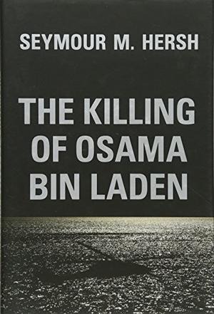 The Killing Of Osama Bin Laden By Seymour Hersh Kirkus Reviews