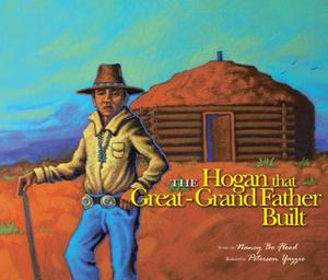 THE HOGAN THAT GREAT-GRANDFATHER BUILT