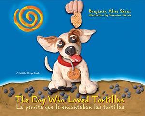 THE DOG WHO LOVED TORTILLAS/La perrita que le encantaban las tortillas