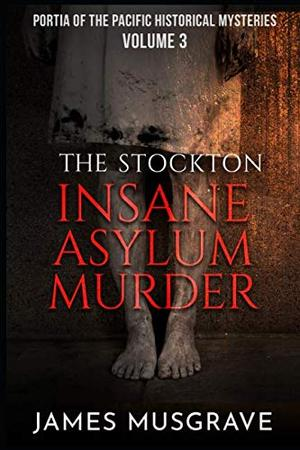THE STOCKTON INSANE ASYLUM MURDER
