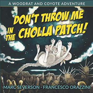 DON'T THROW ME IN THE CHOLLA PATCH!