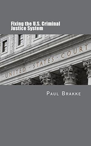 FIXING THE U.S. CRIMINAL JUSTICE SYSTEM