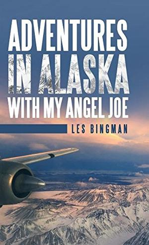 ADVENTURES IN ALASKA WITH MY ANGEL JOE