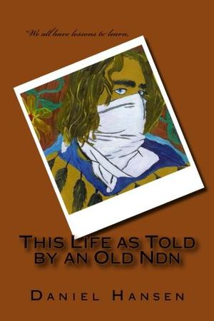 THIS LIFE AS TOLD BY AN OLD NDN