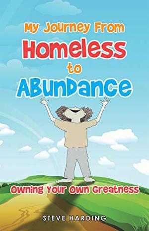 MY JOURNEY FROM HOMELESS TO ABUNDANCE
