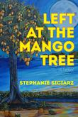LEFT AT THE MANGO TREE by Stephanie Siciarz