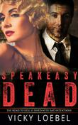 SPEAKEASY DEAD by Vicky Loebel