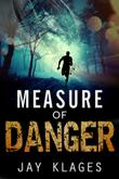 MEASURE OF DANGER by Jay Klages