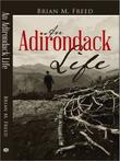 AN ADIRONDACK LIFE by Brian M. Freed