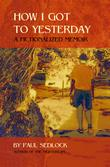 How I Got to Yesterday by Paul Sedlock