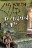 AVENGING ANGELS by J.R.  Wirth