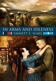 IN ARMS AND IDLENESS by Emmett E. Slake