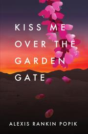 KISS ME OVER THE GARDEN GATE by Alexis Rankin Popik
