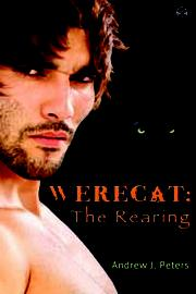 Werecat: The Rearing by Andrew J. Peters