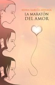 La Maratón del Amor by Nuria García Arteaga