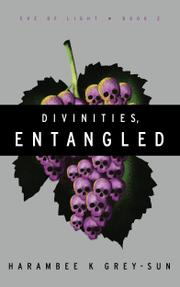 DIVINITIES, ENTANGLED by Harambee K. Grey-Sun