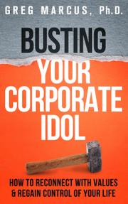 BUSTING YOUR CORPORATE IDOL by Greg Marcus
