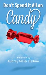 DON'T SPEND IT ALL ON CANDY by Audrey Meier DeKam