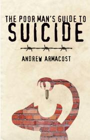 THE POOR MAN'S GUIDE TO SUICIDE by Andrew H. Armacost
