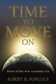 TIME TO MOVE ON by Albert B. Fonluce