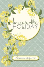 HONEYSUCKLE HOLIDAY by Kathleen M. Jacobs