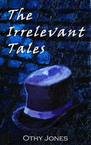THE IRRELEVANT TALES by Othy Jones