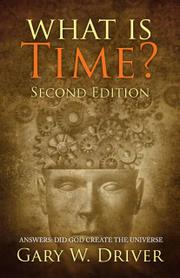 WHAT IS TIME? by Gary W. Driver