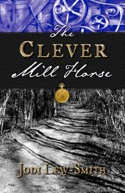 THE CLEVER MILL HORSE by Jodi Lew-Smith