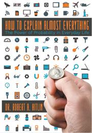 HOW TO EXPLAIN ALMOST EVERYTHING by Robert A. Hitlin